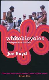 White Bicycles: Making Music in the 1960s - Boyd, Joe