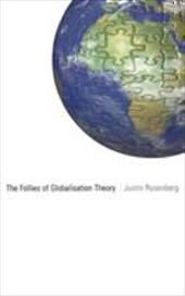 The Follies of Globalisation Theory: Polemical Essays - Rosenberg, Justin