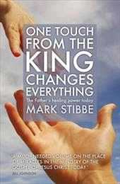 One Touch from the King Changes Everything: The Father's Healing Power Today - Stibbe, Mark