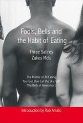 Fools, Bells, and the Habit of Eating - Mda, Zakes