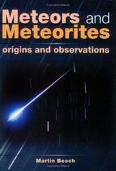 Meteors and Meteorites: Origins and Observations - Beech, Martin