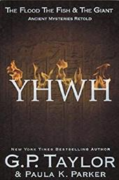 YHWH: The Flood, the Fish and the Giant - Taylor, G. P. / Parker, Paula K.