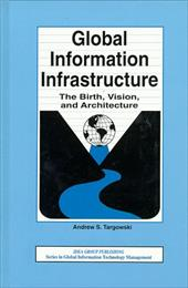 Global Information Infrastructure: The Birth, Vision, and Architecture - Targowski, Andrzej / Targowski, Andrew