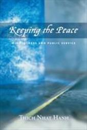 Keeping the Peace: Mindfulness and Public Service - Hanh, Thich Nhat / Nhat Hanh, Thich / Nhat