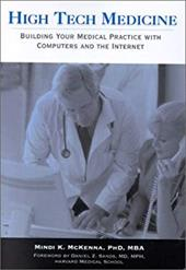 High Tech Medicine:: Building Your Medical Practice with Computers and the Internet - McKenna, Mindi / Sands, Daniel Z.