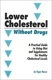 Lowering Cholesterol Without Drugs: A Practical Guide to Using Diet and Supplements for Healthy Cholesterol Levels - Mason, Roger