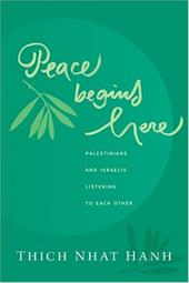 Peace Begins Here: Palestinians and Israelis Listening to Each Other - Hanh, Thich Nhat / Nhat / Nhat Hanh, Thich