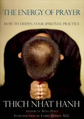 The Energy of Prayer: How to Deepen Your Spiritual Practice - Hanh, Thich Nhat