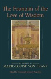 The Fountain of the Love of Wisdom: An Homage to Marie-Louise Von Franz - Kennedy-Xypolitas, Emmanuel