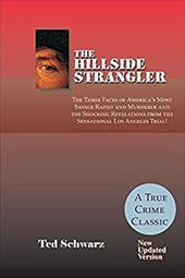 The Hillside Strangler: The Three Faces of America's Most Savage Rapist and Murderer and the Shocking Revelations from the Sensati - Schwarz, Ted