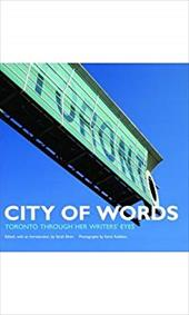 City of Words: Toronto Through Her Writers' Eyes - Elton, Sarah / Robbins, Kevin