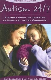 Autism 24/7: A Family Guide to Learning at Home and in the Community - Bondy, Andy / Frost, Lori