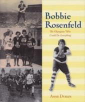 Bobbie Rosenfeld: The Olympian Who Could Do Everything - Dublin, Anne