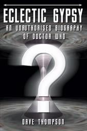 Eclectic Gypsy: An Unauthorised Biography of Dr. Who - Thompson, Dave