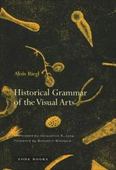 Historical Grammar of the Visual Arts - Riegl, Alois / Jung, Jacqueline E. / Binstock, Benjamin