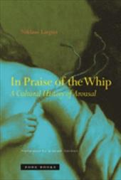 In Praise of the Whip: A Cultural History of Arousal - Largier, Niklaus / Harman, Graham