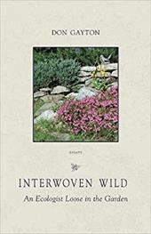 Interwoven Wild: An Ecologist Loose in the Garden - Gayton, Don