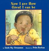 Now I See How Great I Can Be - Grossman, Linda Sky / Bockus, Petra
