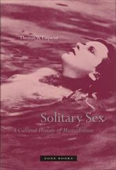 Solitary Sex: A Cultural History of Masturbation - Laqueur, Thomas Walter