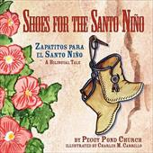 Shoes for the Santo Nino/Zapatitos Para El Santo Nino: A Bilingual Tale - Church, Peggy Pond / Carrillo, Charles M.
