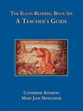 The Elson Readers: Book Six, a Teacher's Guide - Andrews, Catherine / Newcomer, Mary Jane