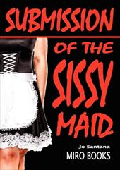 Submission of the Sissy Maid - Santana, Jo