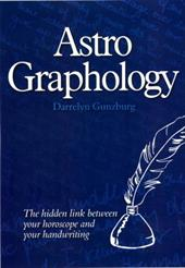 Astrographology - The Hidden Link Between Your Horoscope and Your Handwriting - Gunzburg, Darrelyn