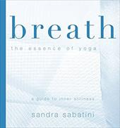 Breath: The Essence of Yoga - Sabatini, Sandra