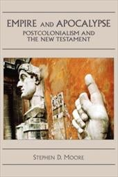 Empire and Apocalypse: Postcolonialism and the New Testament - Moore, Stephen D.
