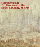 Masterworks: Architecture at the Royal Academy of Arts - Bingham, Neil