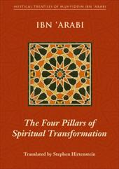 The Four Pillars of Spiritual Transformation: The Adornment of the Spiritually Transformed (Hilyat Al-Abdal) - Ibn 'Arabi, Muhyiddin / Hirtenstein, Stephen