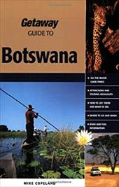 Getaway Guide to Botswana: Where Time Stands Still - Copeland, Mike