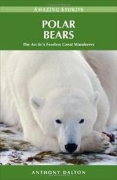 Polar Bears: The Arctic's Fearless Great Wanderers - Dalton, Anthony