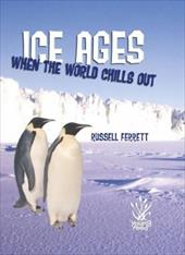 Ice Ages: When the World Chills Out - Ferrett, Russell