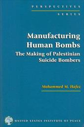 Manufacturing Human Bombs: The Making of Palestinian Suicide Bombers - Hafez, Mohammed M.