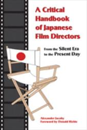 A Critical Handbook of Japanese Film Directors: From the Silent Era to the Present Day - Jacoby, Alexander / Richie, Donald