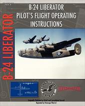 B-24 Liberator Pilot's Flight Operating Instructions - Air Force, U. S. Army / Aircraft, Consolidated