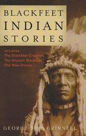 Blackfeet Indian Stories - Grinnell, George Bird
