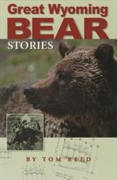 Great Wyoming Bear Stories - Reed, Tom