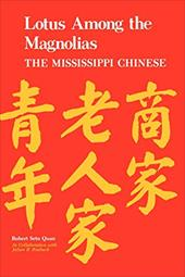 Lotus Among the Magnolias: The Mississippi Chinese - Quan, Robert S. / Roebuck, Julian B.