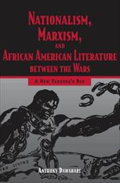 Nationalism, Marxism, and African American Literature Between the Wars: A New Pandora's Box - Dawahare, Anthony