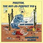 Preston, the Not-So-Perfect-Pig - Robinson, Janie / Snider, K. C.