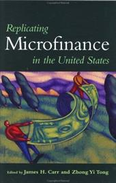 Replicating Microfinance in the United States - Carr, James H. / Tong, Zhong Yi / Taub, Richard