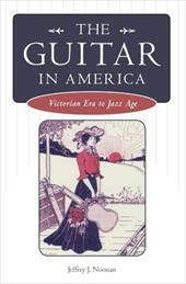 The Guitar in America: Victorian Era to Jazz Age - Noonan, Jeffrey J.