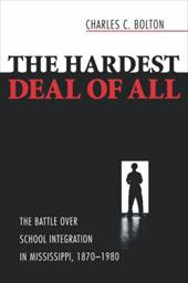 The Hardest Deal of All: The Battle Over School Integration in Mississippi, 1870-1980 - Bolton, Charles C.