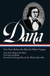 Two Years Before the Mast & Other Voyages: Two Years Before the Mast/To Cuba and Back/Journal of a Voyage Round the World, 1859-18 - Dana, Richard Henry, Jr.