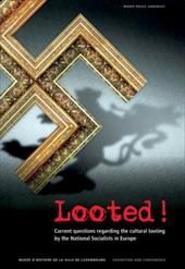 Looted!: Current Questions Regarding the Cultural Looting by the National Socialists in Europe - Jungblut, Marie-Paul
