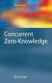 Concurrent Zero-Knowledge: With Additional Background by Oded Goldreich - Rosen, Alon