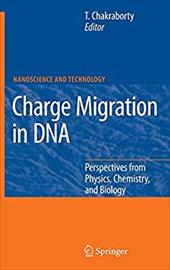 Charge Migration in DNA: Perspectives from Physics, Chemistry, and Biology - Chakraborty, Tapash