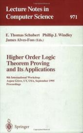 Higher Order Logic Theorem Proving and Its Applications: 8th International Workshop, Aspen Grove, UT, USA, September 11 - 14, 1995 - Schubert, E. Thomas / Windley, Phillip J. / Alves-Foss, James